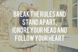 FollowYourHeart-Cancer: Break the Rules and Stand Apart, Ignore Your Head and Follow Your Heart -- Paula Abdul
