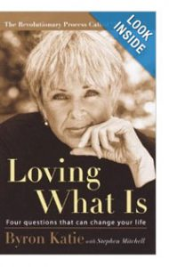 """""""Loving What Is"""" by Byron Katie"""